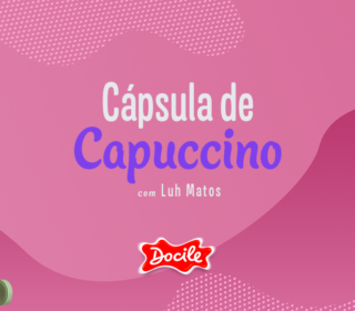 Cápsula de Capuccino I Luh Mattos